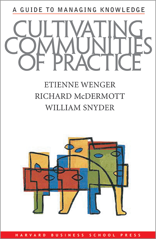 Cultivating Communities of Practice: A Guide to Managing Knowledge ^ 3308