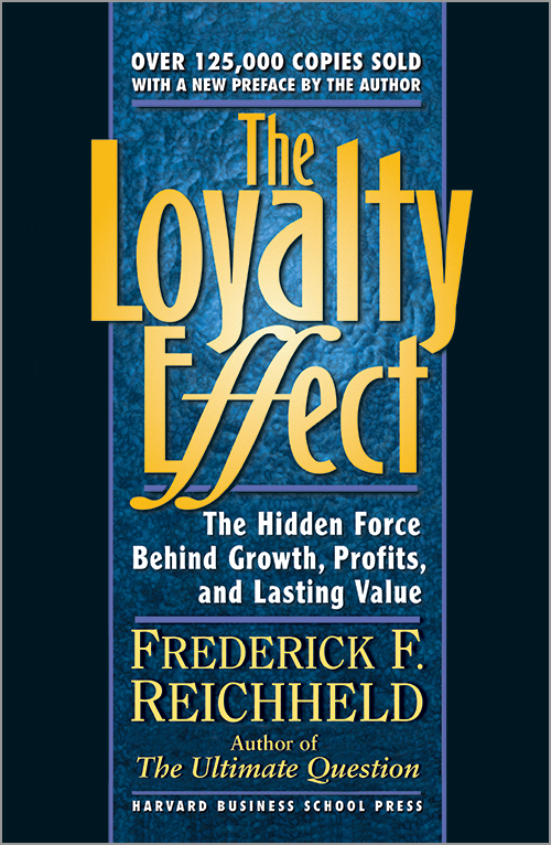 The Loyalty Effect: The Hidden Force Behind Growth, Profits, and Lasting Value ^ 4480