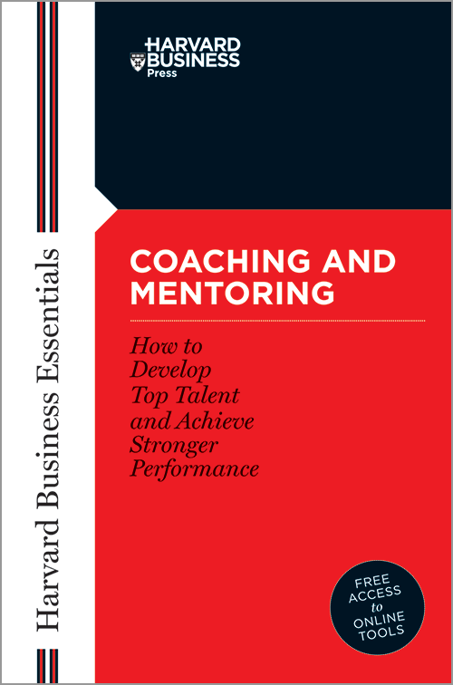 Harvard Business Essentials: Coaching and Mentoring: How to Develop Top Talent and Achieve Stronger Performance ^ 435X