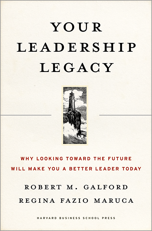 Your Leadership Legacy: Why Looking Toward the Future Will Make You a Better Leader Today ^ 6174