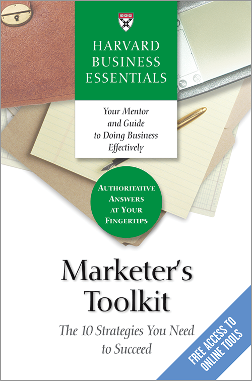 Harvard Business Essentials: Marketer's Toolkit: The 10 Strategies You Need to Succeed ^ 7626