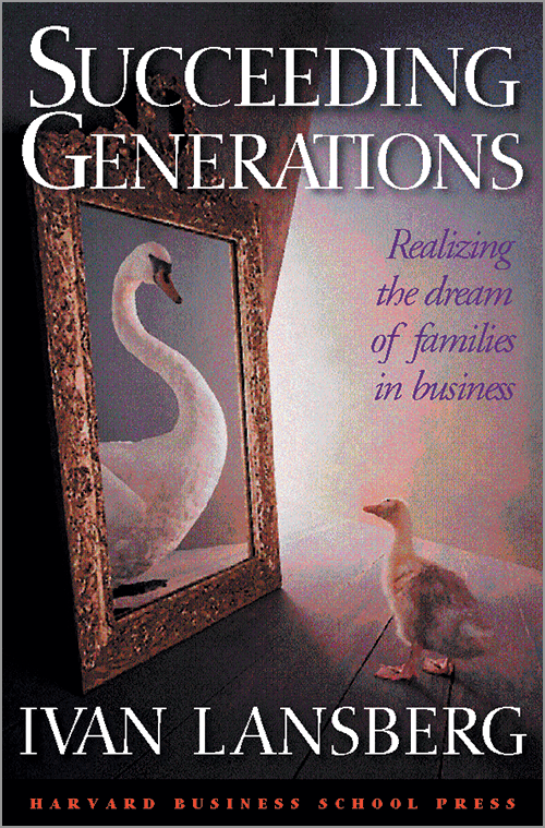 Succeeding Generations: Realizing the Dream of Families in Business ^ 7420