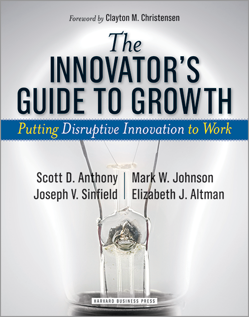 The Innovator's Guide to Growth: Putting Disruptive Innovation to Work ^ 8460