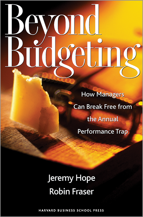 Beyond Budgeting: How Managers Can Break Free from the Annual Performance Trap ^ 8660