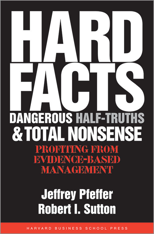 Hard Facts, Dangerous Half-Truths, and Total Nonsense: Profiting from Evidence-Based Management ^ 8622