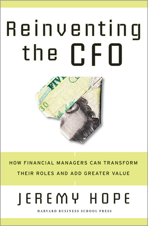 Reinventing the CFO: How Financial Managers Can Transform Their Roles and Add Greater Value ^ 9459