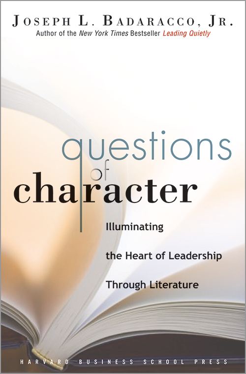 Questions of Character: Illuminating the Heart of Leadership Through Literature ^ 9688