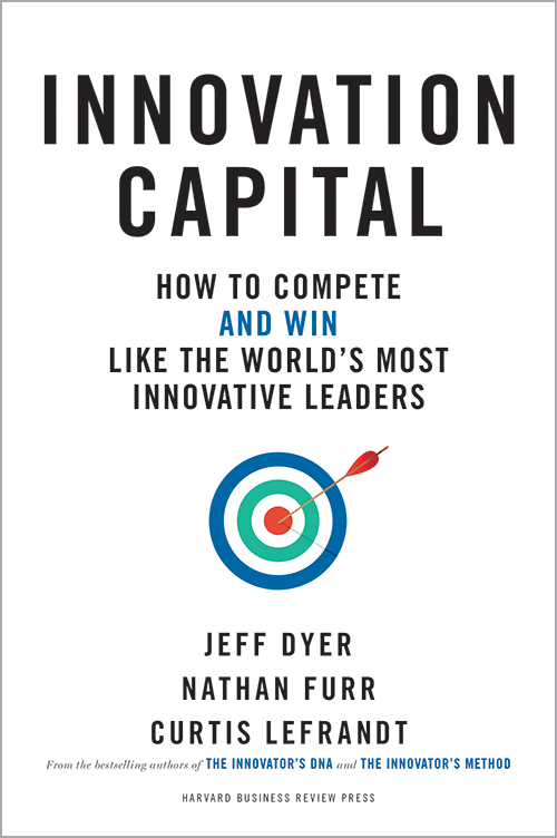 Innovation Capital: How to Compete--and Win--Like the World's Most Innovative Leaders ^ 10222