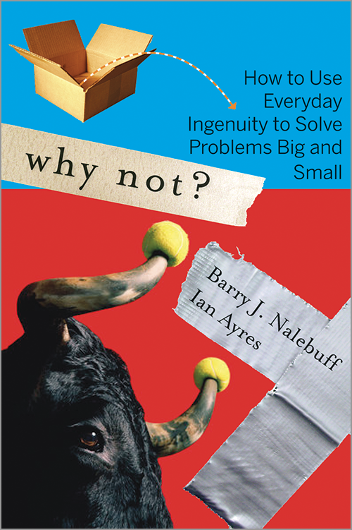 Why Not?: How to Use Everyday Ingenuity to Solve Problems Big and Small, 2nd Edition ^ 4346