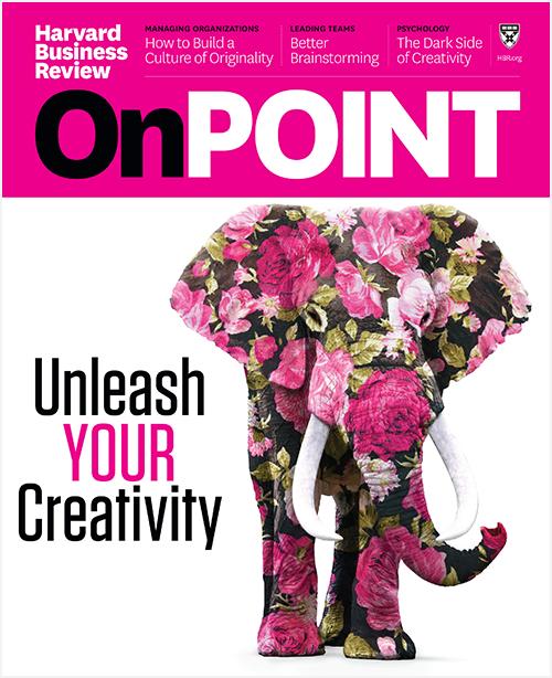 Unleash Your Creativity (HBR OnPoint Magazine) ^ OPSP19