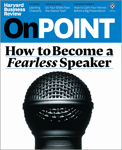 How to Become a Fearless Speaker (HBR OnPoint Magazine) ^ OPSU19