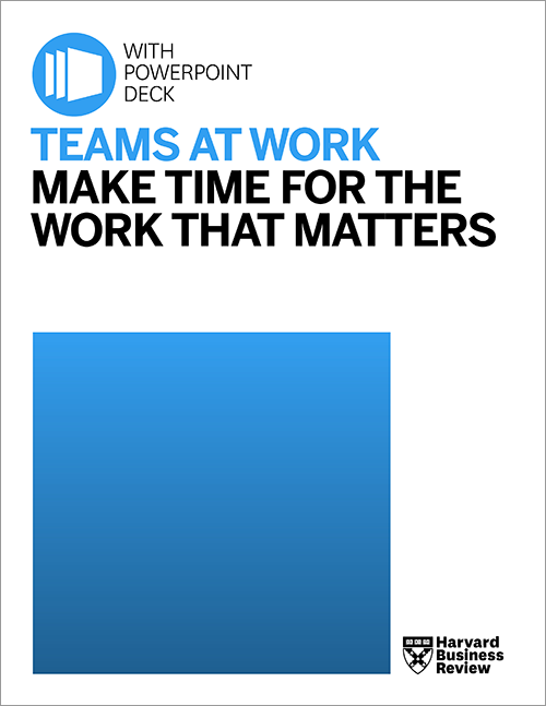 Teams at Work: Make Time for the Work That Matters (with PowerPoint) ^ TWMTW1