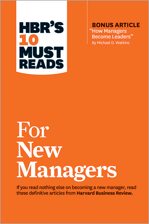 "HBR's 10 Must Reads for New Managers (with bonus article ""How Managers Become Leaders"" by Michael D. Watkins) ^ 10134"