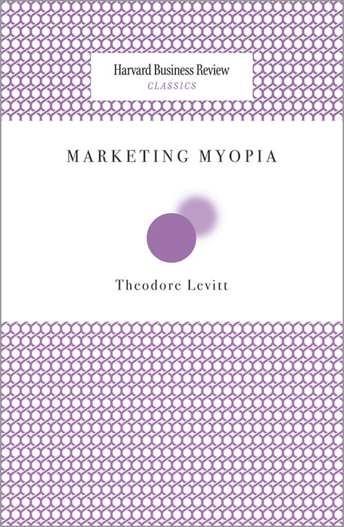 Marketing Myopia (Harvard Business Review Classics) ^ 2601