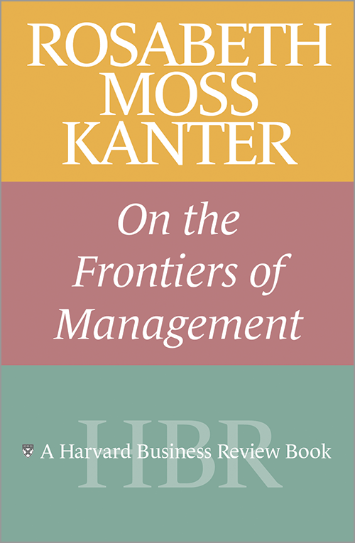 Rosabeth Moss Kanter on the Frontiers of Management ^ 8028