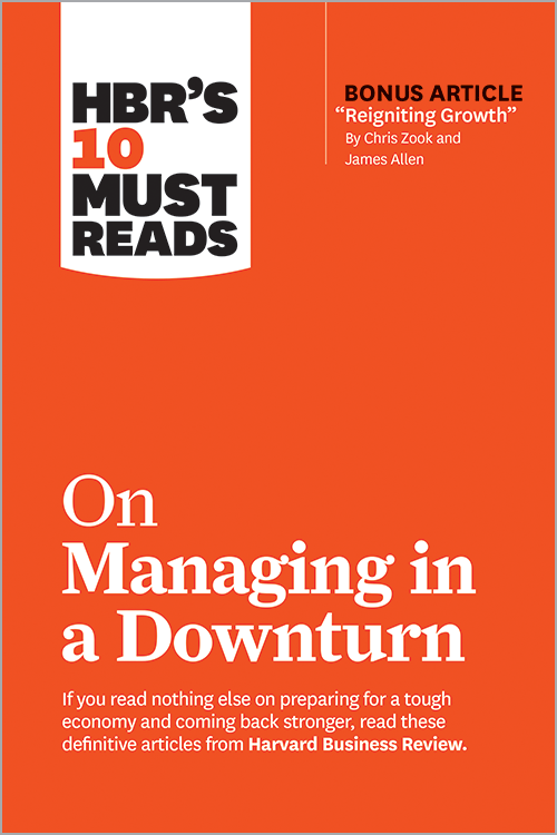 "HBR's 10 Must Reads on Managing in a Downturn (with bonus article ""Reigniting Growth"" By Chris Zook and James Allen) ^ 10294"