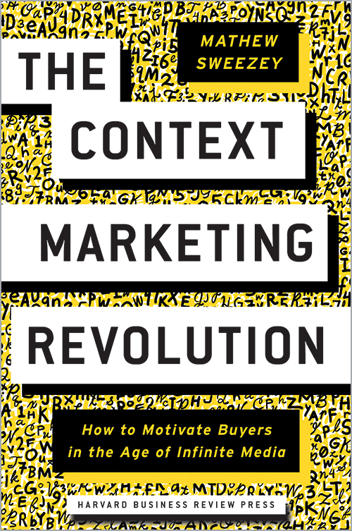 The Context Marketing Revolution: How to Motivate Buyers in the Age of Infinite Media ^ 10171