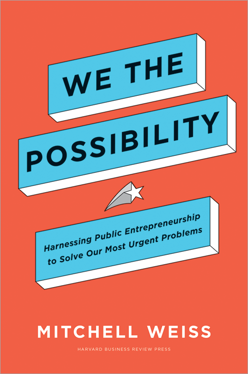 We the Possibility: Harnessing Public Entrepreneurship to Solve Our Most Urgent Problems ^ 10365