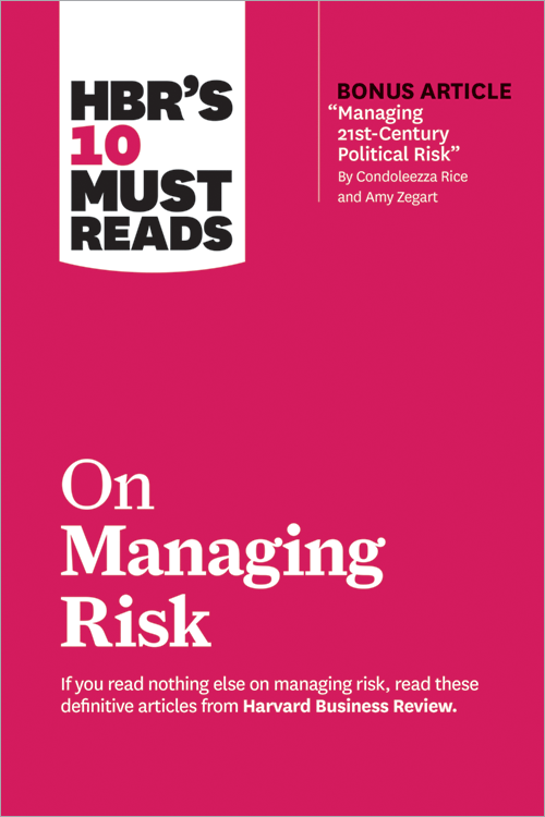 """HBR's 10 Must Reads on Managing Risk (with bonus article """"Managing 21st-Century Political Risk"""" by Condoleezza Rice and Amy Zegart) ^ 10351"""