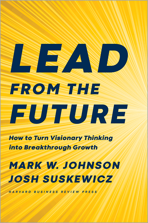 Lead from the Future: How to Turn Visionary Thinking into Breakthrough Growth ^ 10268