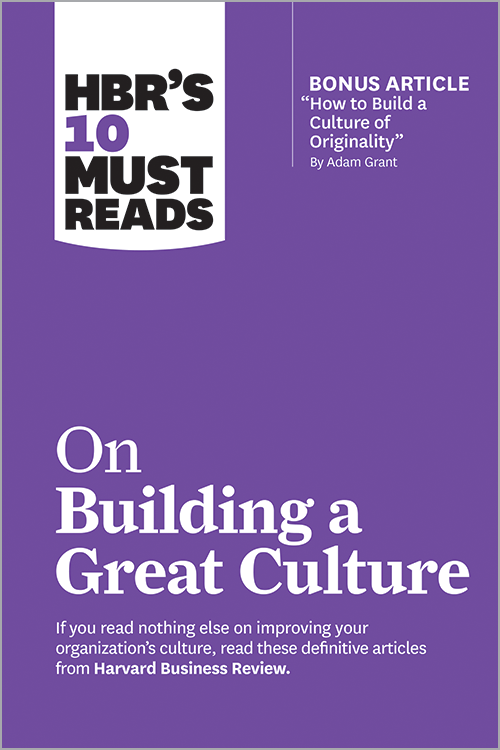 "HBR's 10 Must Reads on Building a Great Culture (with bonus article ""How to Build a Culture of Originality"" by Adam Grant) ^ 10293"