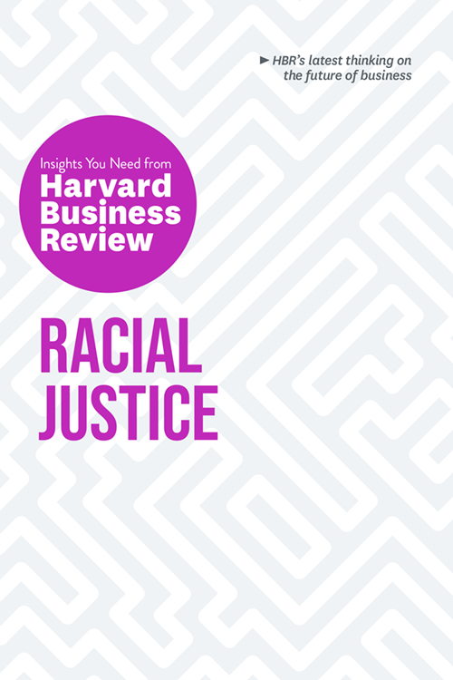Racial Justice: The Insights You Need from Harvard Business Review ^ 10491