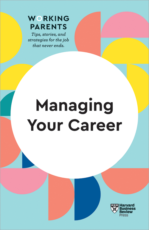Managing Your Career (HBR Working Parents Series) ^ 10397