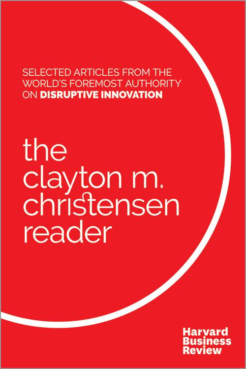 The Clayton M. Christensen Reader ^ 15003