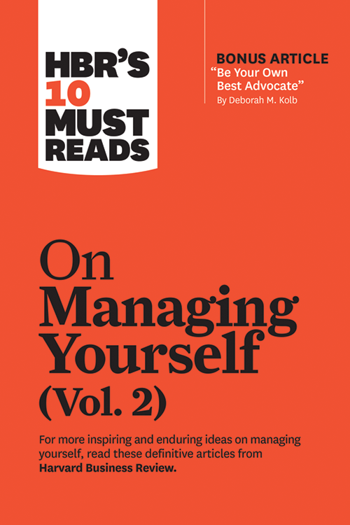 """HBR's 10 Must Reads on Managing Yourself, Vol. 2 (with bonus article """"Be Your Own Best Advocate"""" by Deborah M. Kolb) ^ 10471"""