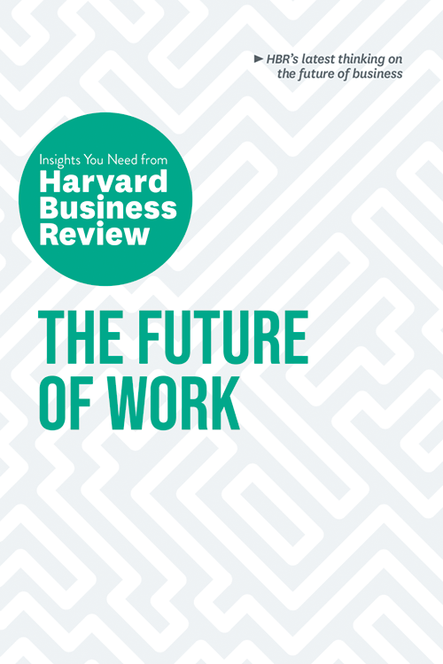 The Future of Work: The Insights You Need from Harvard Business Review ^ 10526
