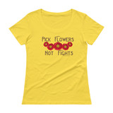 """Pick Flowers, Not Fights"" Scoopneck Fitted T-Shirt (8 colors)"