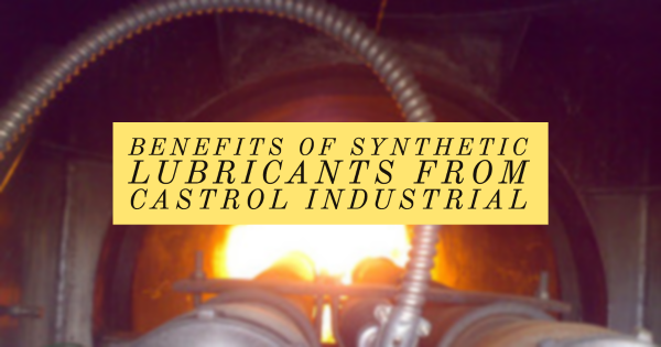Benefits of Synthetic Lubricants From Castrol Industrial