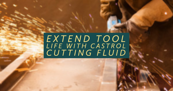 Extend Tool Life With Castrol Cutting Fluid
