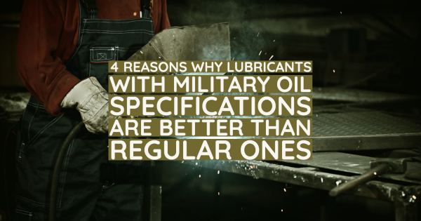 4 Reasons Why Lubricants With Military Oil Specifications Are Better Than Regular Ones