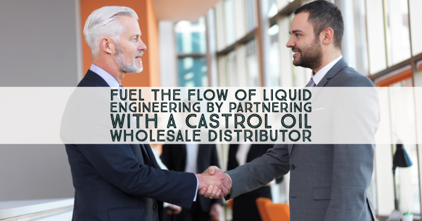 Fuel the Flow of Liquid Engineering By Partnering With a Castrol Oil Wholesale Distributor