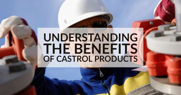 Understanding the Benefits Of Castrol Products