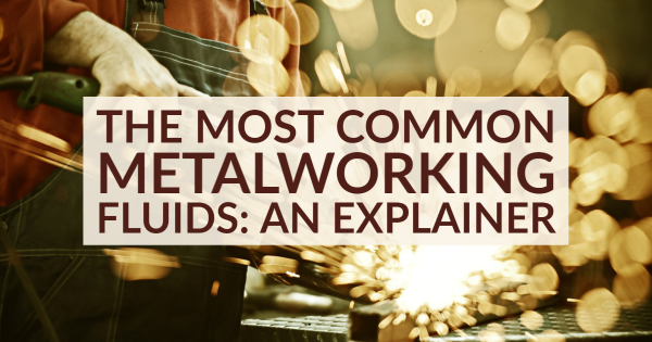 The Most Common Metalworking Fluids: An Explainer