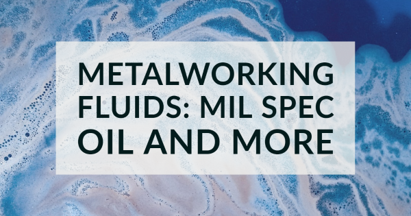 Metalworking Fluids: Mil Spec Oil and More