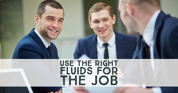 Use the Right Fluids for the Job
