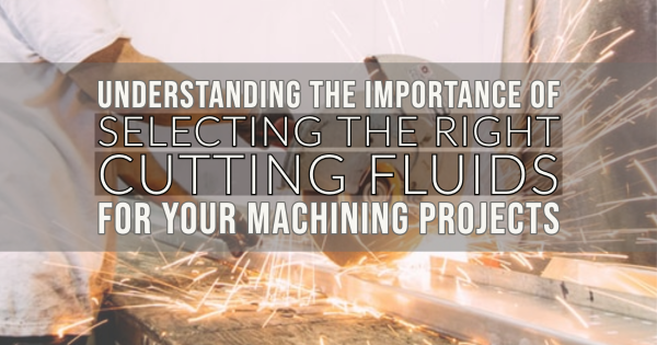 Understanding the Importance of Selecting the Right Cutting Fluids for Your Machining Projects