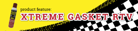 Product Feature: Xtreme Gasket Maker
