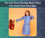 The Cat's Out of the Bag About These Four Great Must-Have Bags