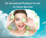 Six Sensational Products For An At-Home Spa Day