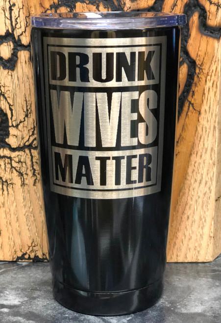 Drunk Wives Matter 20 oz Tumbler