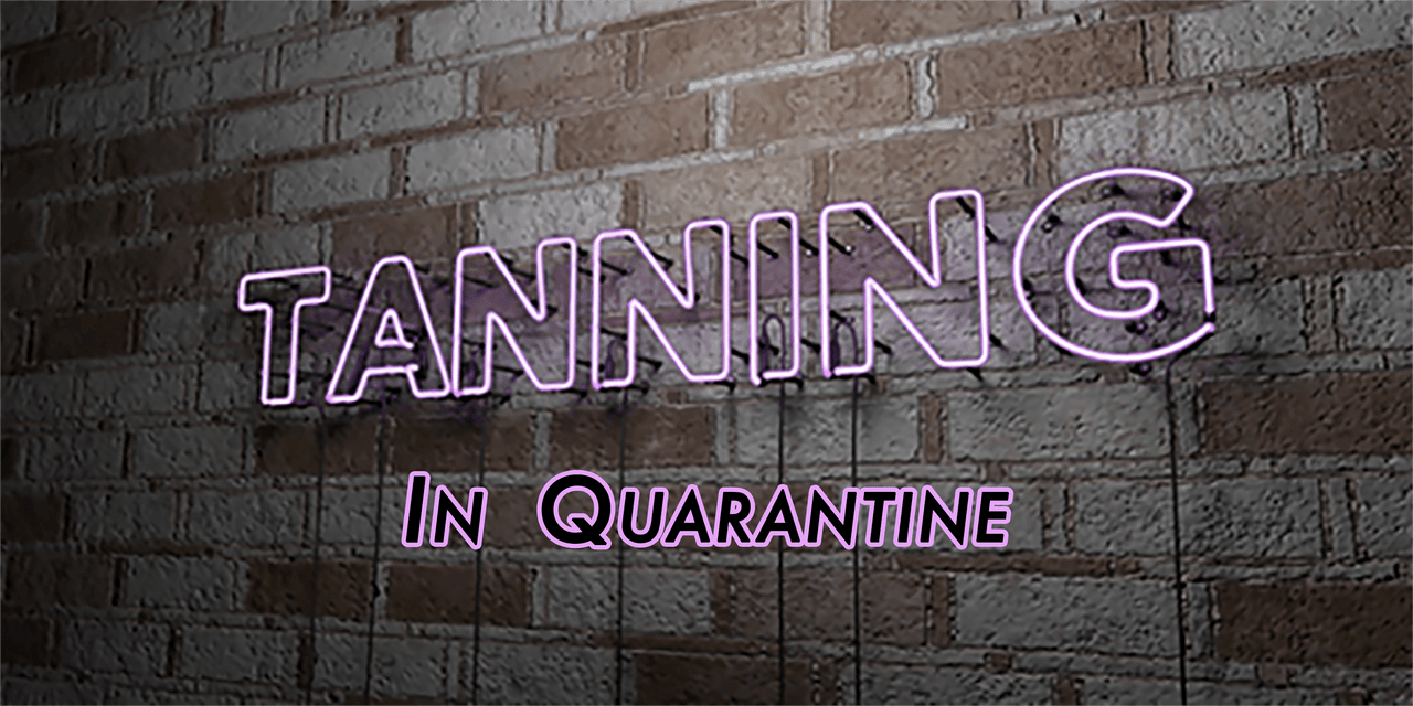 #Quarantanning: Three Reasons to Tan at Home During COVID-19 Quarantine