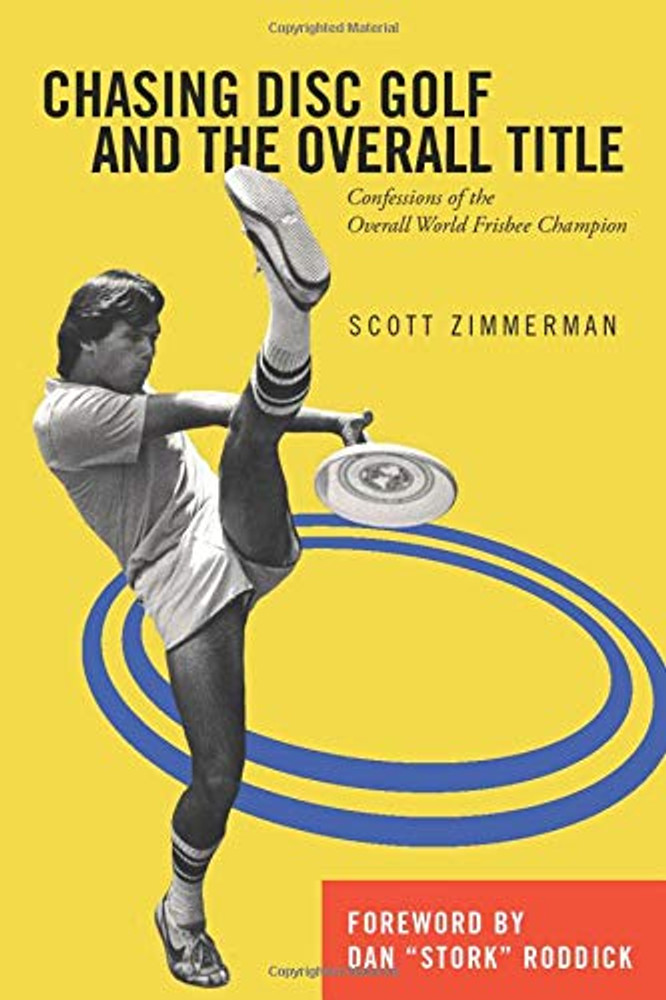 """Shows yellow book cover with black and white image of Scott Zimmerman with his leg in air doing a Freestyle move. Two blue circles are in the background. Book title is: Chasing Disc Golf and the Overall Title 