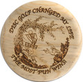 WOOD DISC GOLF CHANGED MY LIFE MARKER MINI, TROPHY OR COASTER 4PAK