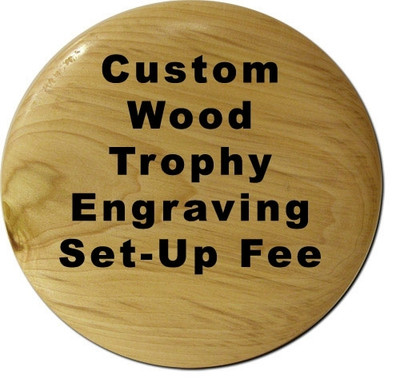 CUSTOM WOOD TROPHY SET-UP FEE FOR NEW ART