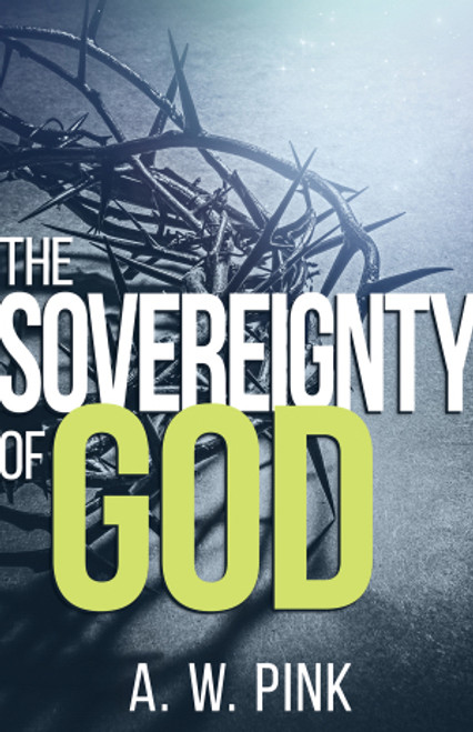 The Sovereignty of God by A.W. Pink Paperback Book
