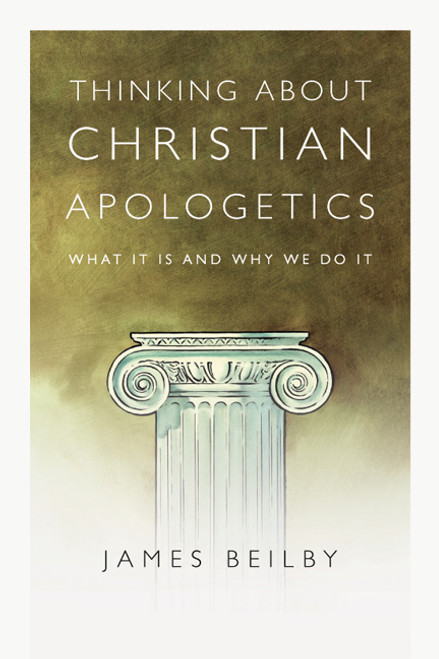 Thinking About Christian Apologetics: What It Is and Why We Do It Paperback Book